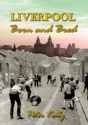 Liverpool: Born and Bred by Peter Kelly