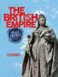 Great Empires: The British Empire by Ellis Roxburgh