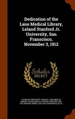 Dedication of the Lane Medical Library, Leland Stanford Jr. University, San Franscisco, November 3, 1912 by Timothy Hopkins image