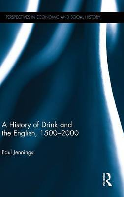 A History of Drink and the English, 1500-2000 by Paul Jennings