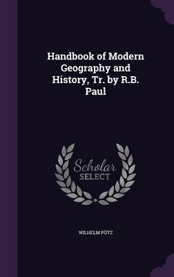 Handbook of Modern Geography and History, Tr. by R.B. Paul by Wilhelm Putz image