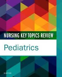 Nursing Key Topics Review: Pediatrics by Elsevier