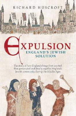 Expulsion, England's Jewish Solution by Richard Huscroft