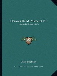 Oeuvres de M. Michelet V3: Histoire de France (1840) by Jules Michelet
