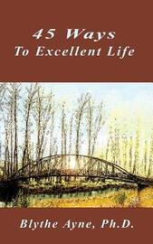 45 Ways to Excellent Life by Blythe Ayne