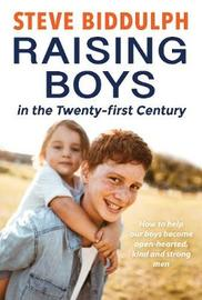 Raising Boys In The Twenty-First Century by Steve Biddulph