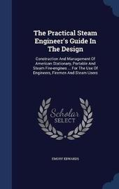 The Practical Steam Engineer's Guide in the Design by Emory Edwards image