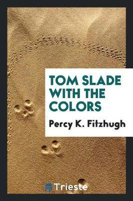 Tom Slade with the Colors by Percy K. Fitzhugh