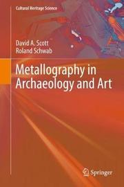 Metallography in Archaeology and Art by Roland Schwab