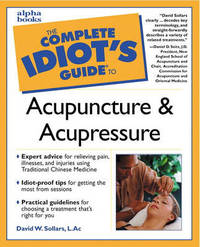 The Complete Idiot's Guide to Acupuncture and Acupressure by David W. Sollars image