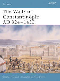 The Walls of Constantinople AD 413-1453 by Stephen Tumbull