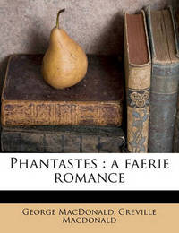 Phantastes: A Faerie Romance by George MacDonald