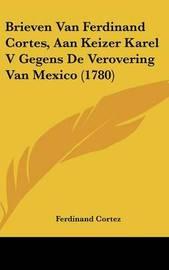 Brieven Van Ferdinand Cortes, Aan Keizer Karel V Gegens De Verovering Van Mexico (1780) by Ferdinand Cortez image