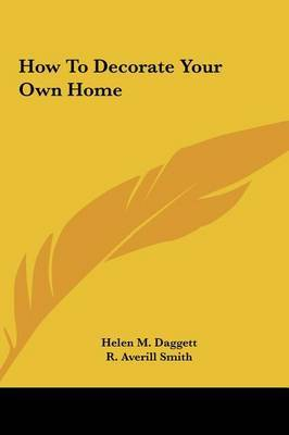 How to Decorate Your Own Home by Helen M. Daggett image