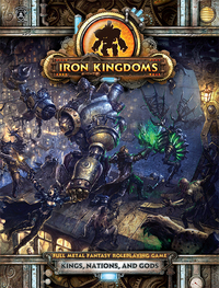 Iron Kingdoms Full Metal Fantasy RPG: Kings, Nations, and Gods Rulebook