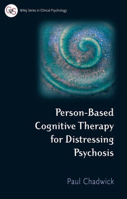 Person Based Cognitive Therapy for Distressing Psychosis by Paul Chadwick