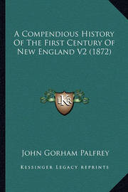 A Compendious History of the First Century of New England V2 (1872) by John Gorham Palfrey
