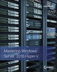 Mastering Windows Server 2016 Hyper-V by John Savill