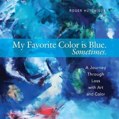 My Favorite Color is Blue. Sometimes. by Roger Hutchison