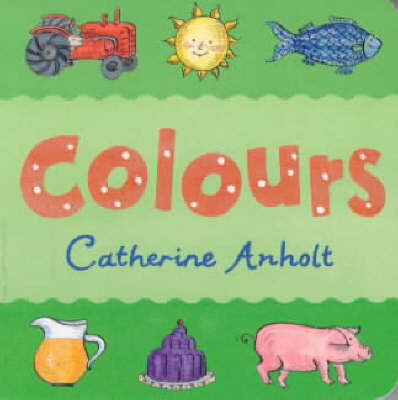 Colours Chunky Board Book by Laurence Anholt image