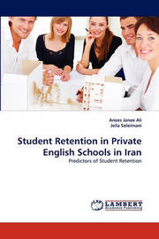 Student Retention in Private English Schools in Iran by Anees Janee Ali