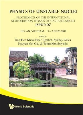 Physics Of Unstable Nuclei - Proceedings Of The International Symposium On The Ispun07