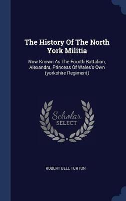 The History of the North York Militia by Robert Bell Turton image