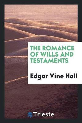 The Romance of Wills and Testaments by Edgar Vine Hall