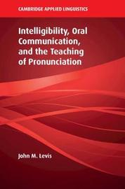 Intelligibility, Oral Communication, and the Teaching of Pronunciation by John M. Levis
