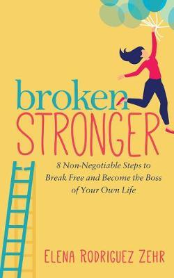 Broken Stronger by Elena Rodriguez Zehr