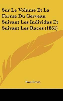 Sur Le Volume Et La Forme Du Cerveau Suivant Les Individus Et Suivant Les Races (1861) by Paul Broca image