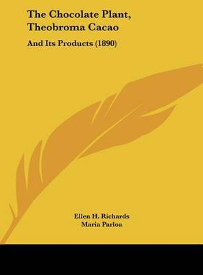 The Chocolate Plant, Theobroma Cacao: And Its Products (1890) by Ellen H Richards image
