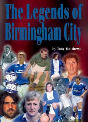 The Legends of Birmingham City by Tony Matthews