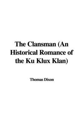 The Clansman (an Historical Romance of the Ku Klux Klan) by Thomas Dixon image