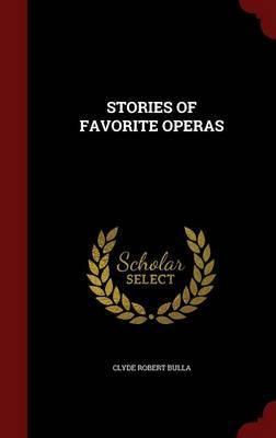 Stories of Favorite Operas by Clyde Robert Bulla image