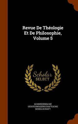 Revue de Theologie Et de Philosophie, Volume 5