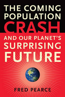 The Coming Population Crash: And Our Planet's Surprising Future by Fred Pearce image