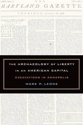 The Archaeology of Liberty in an American Capital by Mark P Leone