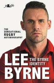 Byrne Identity, The - The Sensational Rugby Autobiography by Lee Byrne
