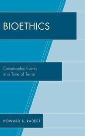 Bioethics by Howard B Radest