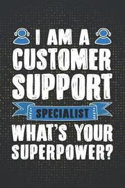 I Am a Customer Support Specialist What's Your Superpower? by Journals Brigade