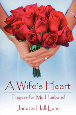 A Wife's Heart: Prayers for My Husband by Janette Hall-Lunn image