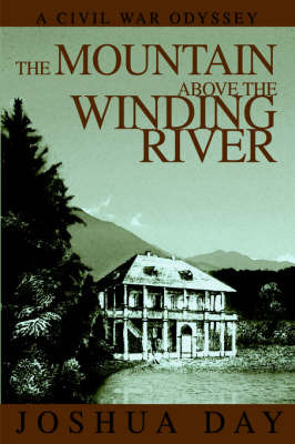 The Mountain Above the Winding River: A Civil War Odyssey by Joshua Day image