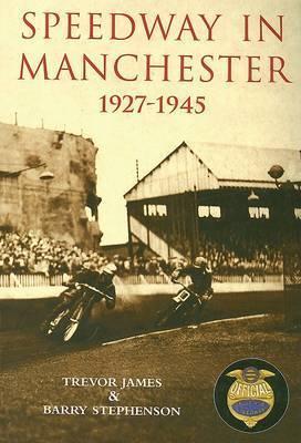 Speedway in Manchester 1927-1945 by Trevor James