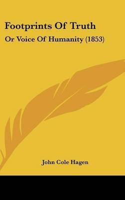 Footprints of Truth: Or Voice of Humanity (1853) by John Cole Hagen