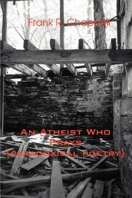 An Atheist Who Prays: {Paradoxical Poetry} by Frank R. Chappell image