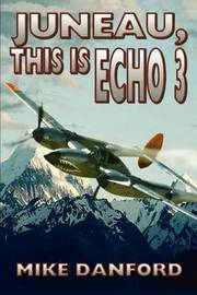 Juneau, This Is Echo 3 by Mike Danford image