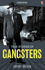 True Stories Gangsters by Henry Brook