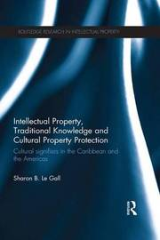 Intellectual Property, Traditional Knowledge and Cultural Property Protection by Sharon B. Le Gall