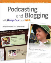 Podcasting and Blogging with GarageBand and iWeb by Robin Williams image